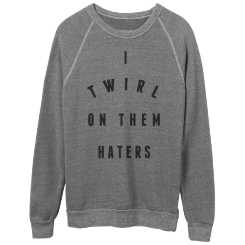 I twirl on them haters